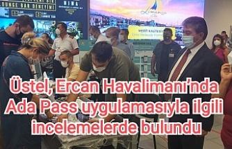 Üstel, Ercan Havalimanı'nda Ada Pass uygulamasıyla ilgili incelemelerde bulundu