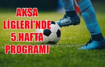 AKSA Ligleri'nde 5.hafta programı