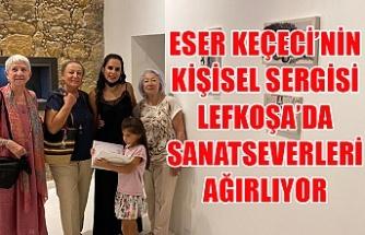 Eser Keçeci'nin kişisel sergisi Lefkoşa'da sanatseverleri ağırlıyor