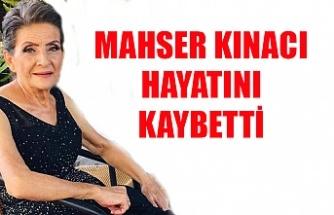 Mahser Kınacı hayatını kaybetti