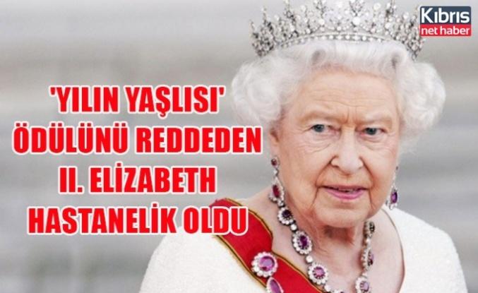 'Yılın yaşlısı' ödülünü reddeden II. Elizabeth hastanelik oldu
